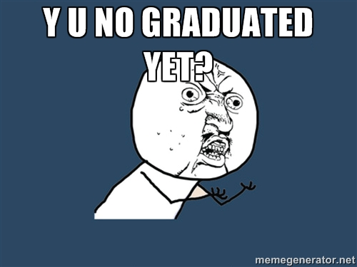 y u no graduated yet (y u no meme)